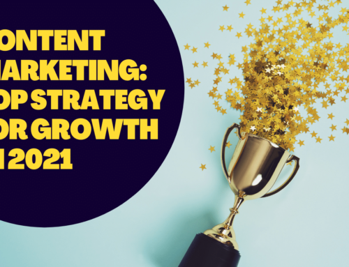 Content Marketing: A top tactic for business growth in 2021